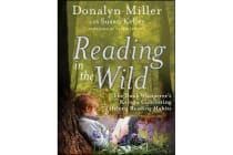 Reading in the Wild - The Book Whisperer's Keys to Cultivating Lifelong Reading Habits