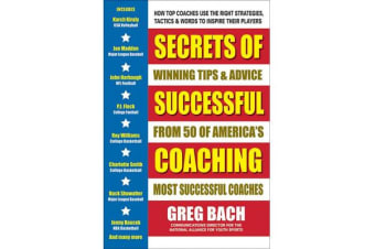Secrets of Successful Coaching - Winning Tipa & Advice from Fifty of America's Most Successful Coaches