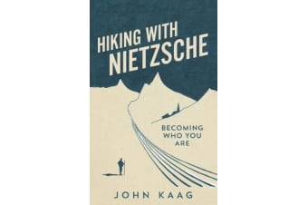 Hiking with Nietzsche - Becoming Who You Are