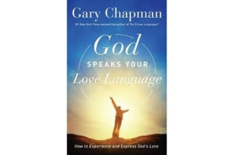 God Speaks Your Love Language - How to Experience and Express God's Love