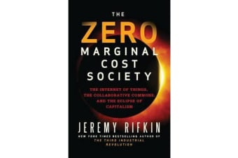 The Zero Marginal Cost Society - The Internet of Things, the Collaborative Commons, and the Eclipse of Capitalism