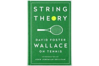 String Theory: David Foster Wallace On Tennis - A Library of America Special Publication
