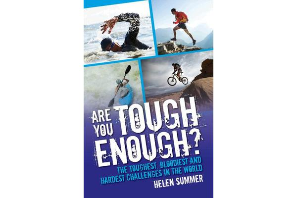 Are You Tough Enough? - The Toughest, Bloodiest and Hardest Challenges in the World
