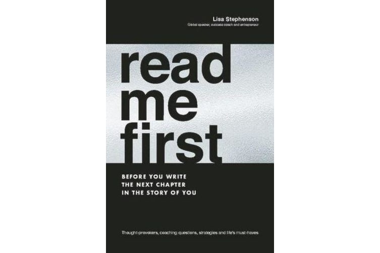 Read Me First - Before You Write the Next Chapter in the Story of You