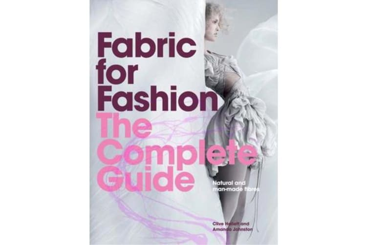 Fabric for Fashion: The Complete Guide - Natural and Man-made Fibres