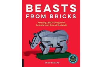 Beasts from Bricks - Amazing LEGO (R) Designs for Animals from Around the World - With 15 Step-by-Step Projects