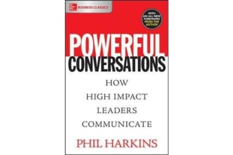 Powerful Conversations - How High Impact Leaders Communicate