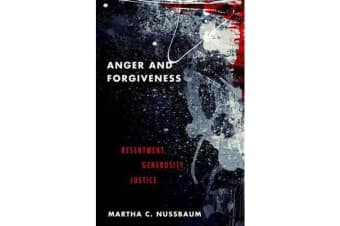 Anger and Forgiveness - Resentment, Generosity, and Justice