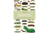The Book of Caterpillars - A life-size guide to six hundred species from around the world