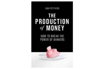 The Production of Money - How to Break the Power of Bankers