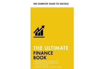 The Ultimate Finance Book - Master Profit Statements, Understand Bookkeeping & Accounting, Prepare Budgets & Forecasts