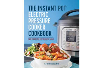 The Instant Pot Electric Pressure Cooker Cookbook - Easy Recipes for Fast & Healthy Meals