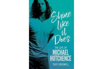 Shine Like it Does - The Life of Michael Hutchence