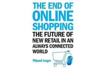 End Of Online Shopping, The - The Future Of New Retail In An Always Connected World