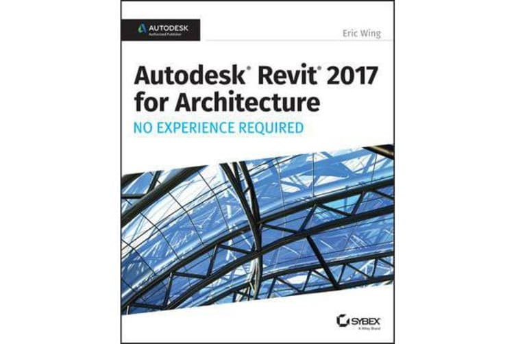 Autodesk Revit 2017 for Architecture - No Experience Required