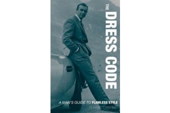 The Dress Code - A Man's Guide to Flawless Style