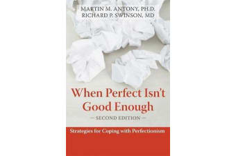 When Perfect Isn't Good Enough - Strategies for Coping with Perfectionism