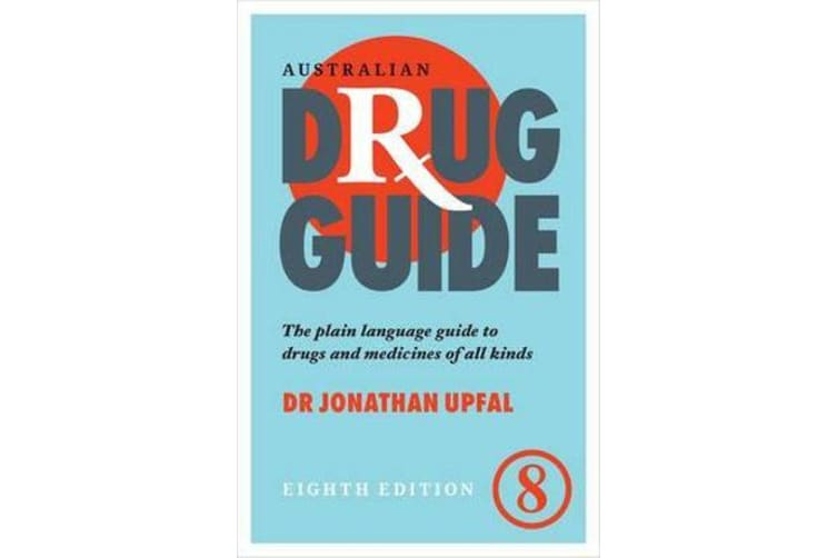 Australian Drug Guide - The plain language guide to drugs and medicines of all kinds