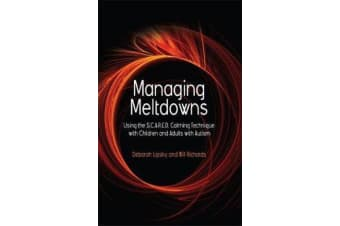 Managing Meltdowns - Using the S.C.A.R.E.D. Calming Technique with Children and Adults with Autism