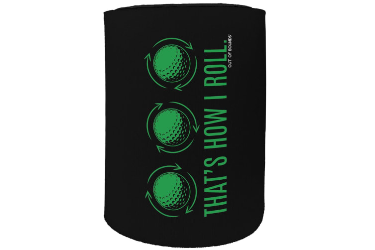123t Stubby Holder - OOB thats how i roll GOLF - Funny Novelty