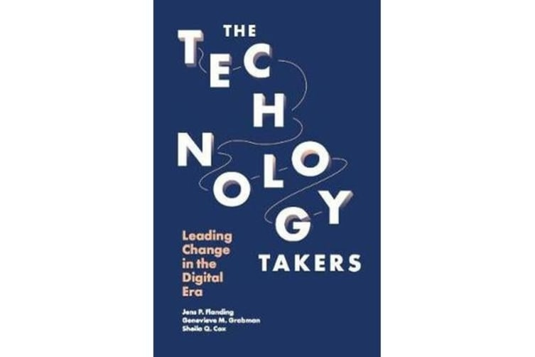 The Technology Takers - Leading Change in the Digital Era