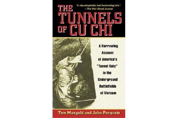 The Tunnels of Cu Chi - A Harrowing Account of America's Tunnel Rats in the Underground Battlefields of Vietnam