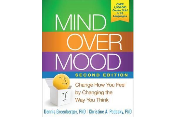 Mind Over Mood, Second Edition - Change How You Feel by Changing the Way You Think