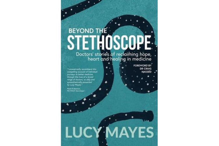 Beyond the Stethoscope - Doctor'S Stories of Reclaiming Hope, Heart and Healing in Medicine
