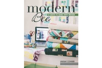 Modern Bee-13 Quilts to Make with Friends - 13 Quilts to Make with Friends
