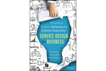 Service Design for Business - A Practical Guide to Optimizing the Customer Experience