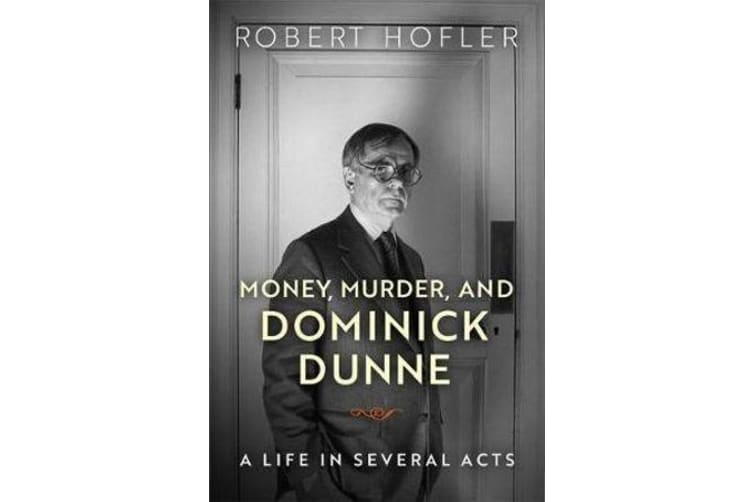 Money, Murder, and Dominick Dunne - A Life in Several Acts