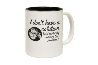 123T Funny Mugs - I Dont Have A Solution - Black Coffee Cup