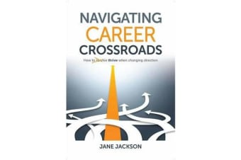 Navigating Career Crossroads - How to survive thrive when changing direction