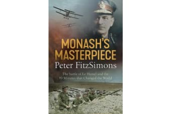 Monash's Masterpiece - The battle of Le Hamel and the 93 minutes that changed the world
