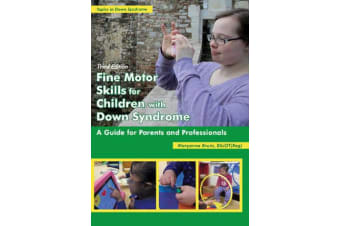 Fine Motor Skills for Children with Down Syndrome - A Guide for Parents & Professionals