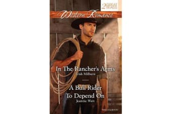 IN THE RANCHER'S ARMS/A BULL RIDER TO DEPEND ON