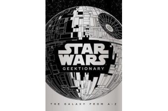 Star Wars: Geektionary - The Galaxy From A To Z