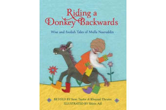 Riding a Donkey Backwards - Wise and Foolish Tales of the Mulla Nasruddin