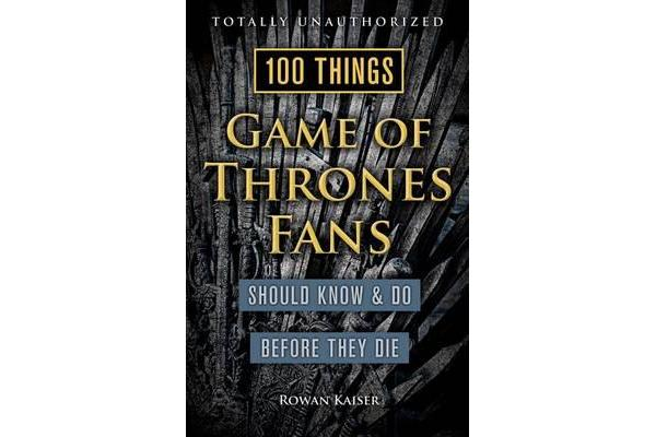 Image of 100 Things Game of Thrones Fans Should Know & do Before They Die