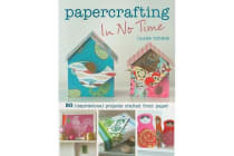 Papercrafting In No Time - 50 Inspirational Projects Crafted from Paper