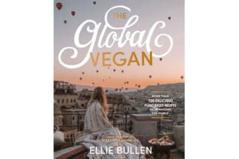 The Global Vegan - More Than 100 Plant-Based Recipes from Around the World