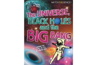 Watch This Space - The Universe, Black Holes and the Big Bang