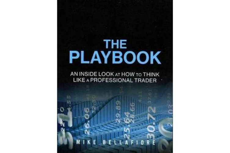 The PlayBook - An Inside Look at How to Think Like a Professional Trader (Paperback)