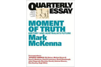 Moment of Truth - History and Australia's Future: Quarterly Essay 69