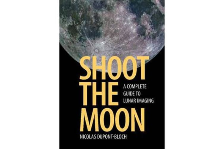 Shoot the Moon - A Complete Guide to Lunar Imaging