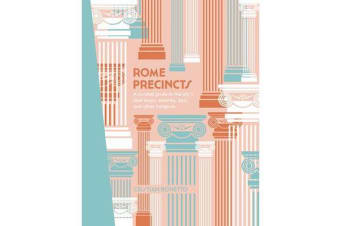 Rome Precincts - A Curated Guide to the City's Best Shops, Eateries, Bars and Other Hangouts
