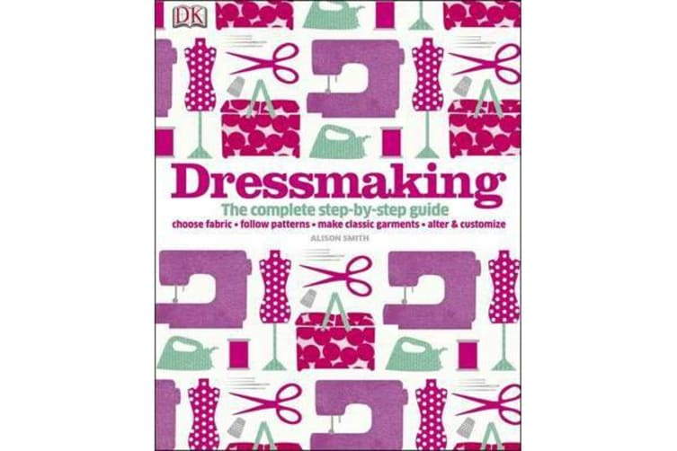 Dressmaking - The Complete Step-by-Step Guide