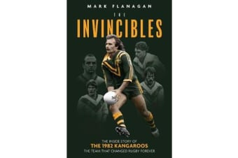 The Invincibles - The Inside Story of the 1982 Kangaroos, the Team That Changed Rugby Forever