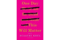 One Day We'll All Be Dead and None of This Will Matter - Essays