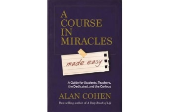 A Course in Miracles Made Easy - A Guide for Students, Teachers, the Dedicated and the Curious